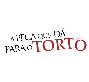 A PEÇA QUE DÁ PARA O TORTO «>